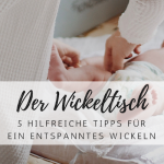 Der Wickeltisch: 5 hilfreiche Tipps für ein entspanntes Wickeln