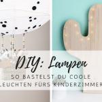 DIY: Süße Lampen und Leuchten fürs Kinderzimmer