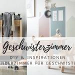 DIY: 5 Inspirationen für ein Geschwisterzimmer