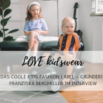 What we love: das coole Kids Label LOVE kidswear im Interview