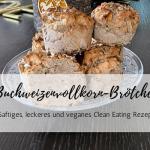 Veganes Clean Eating Rezept: saftige Buchweizenvollkorn-Brötchen