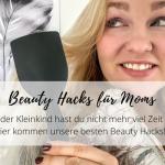 Beauty Hacks: So sparst du als junge Mutter Zeit!