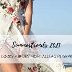 Sommertrends 2021: coole Looks für den Mom-Alltag interpretiert